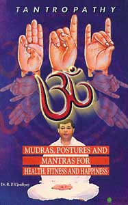 Tantropathy: Mudras, Postures and Mantras for Health
