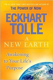 Eckhart Tolle: A New Earth: Awakening to Your Life's Purpose