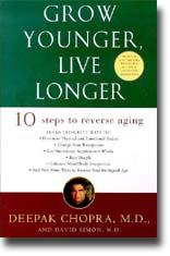 Deepak Chopra: Grow Younger, Live Longer: Ten Steps To Reverse Aging